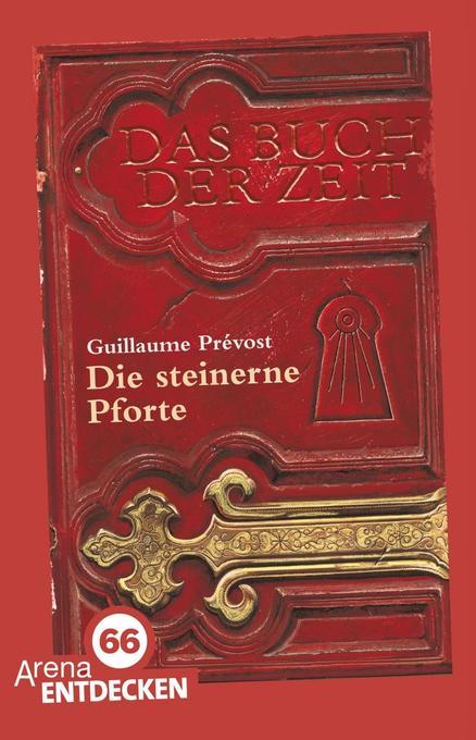 Das Buch der Zeit 01. Die steinerne Pforte als Taschenbuch von Guillaume Prévost