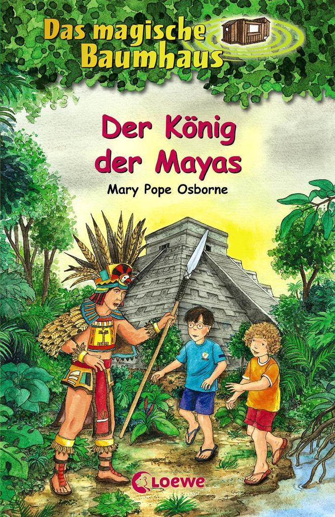 Das magische Baumhaus 51. Der König der Mayas als Buch von Mary Pope Osborne