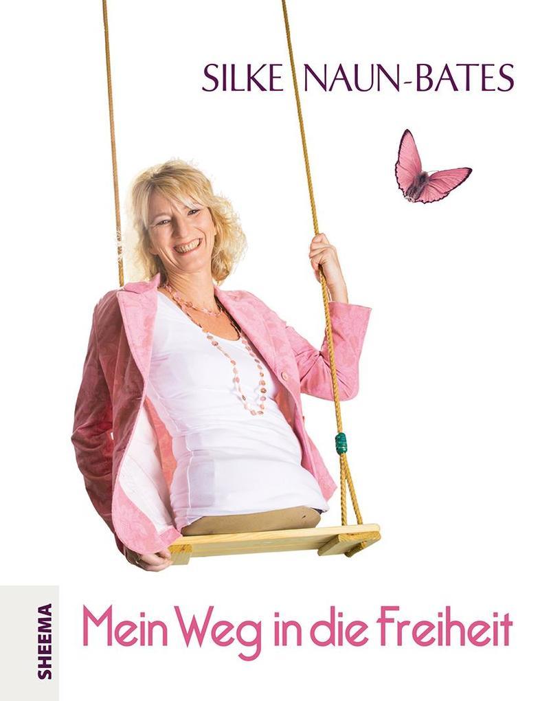 Mein Weg in die Freiheit als Buch von Silke Naun-Bates