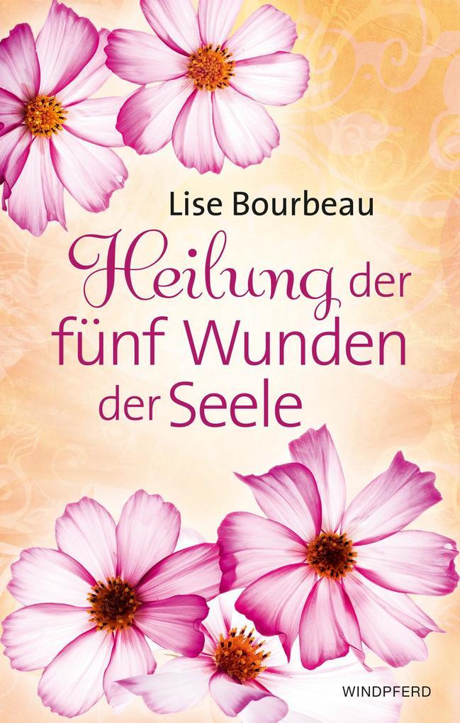 Heilung der fünf Wunden der Seele als Buch von Lise Bourbeau