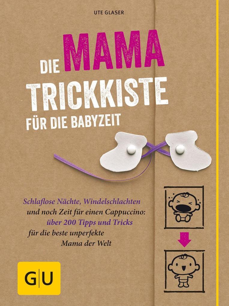 Die Mama-Trickkiste für die Babyzeit als Buch von Ute Glaser