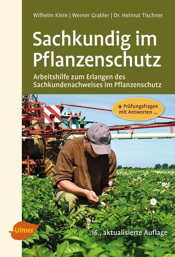 Sachkundig im Pflanzenschutz als Buch von Wilhelm Klein, Werner Grabler, Helmut Tischner