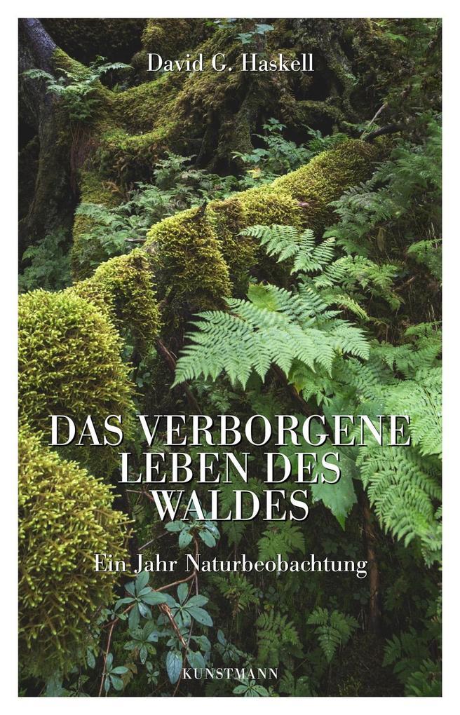 Das verborgene Leben des Waldes als Buch von David G. Haskell