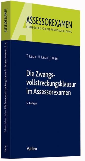 Die Zwangsvollstreckungsklausur im Assessorexamen als Buch von Torsten Kaiser, Horst Kaiser, Jan Kaiser
