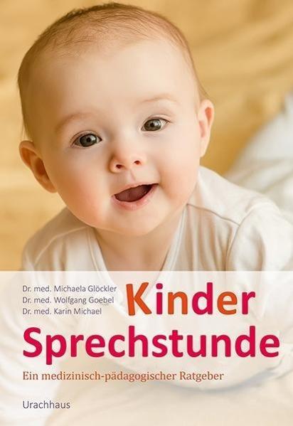 Kindersprechstunde als Buch von Michaela Glöckler, Wolfgang Goebel, Karin Michael