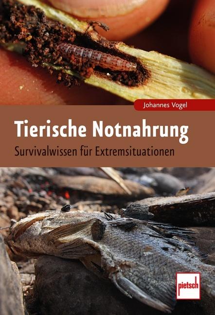 Tierische Notnahrung als Buch von Johannes Vogel