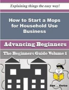 How to Start a Mops for Household Use Business Beginners Guide als eBook von Tonda Guess Sam Enrico