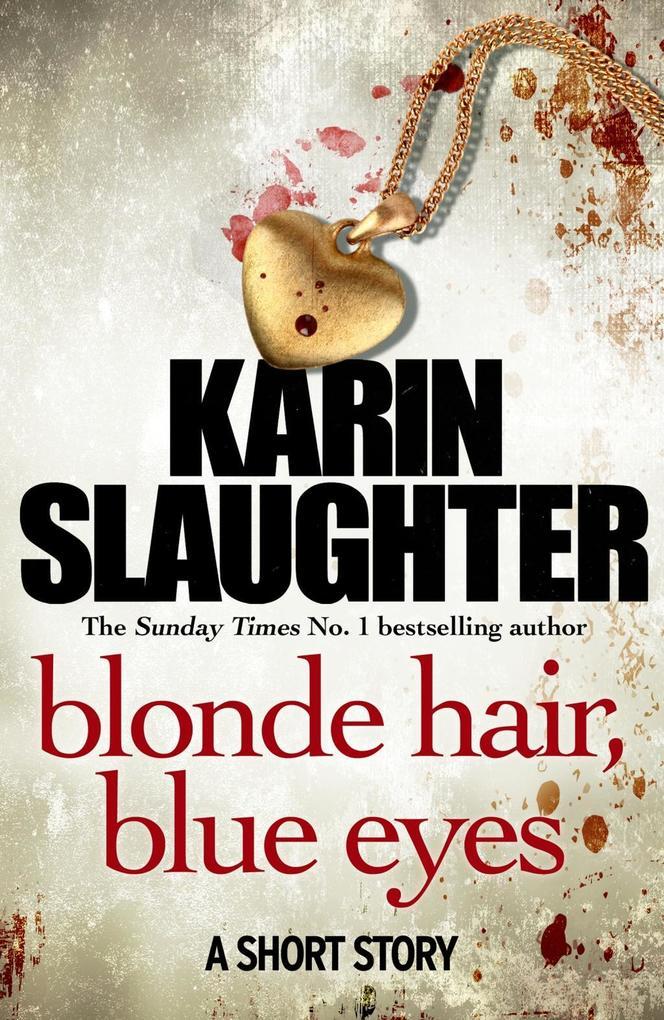 Blonde Hair, Blue Eyes als eBook von Karin Slaughter