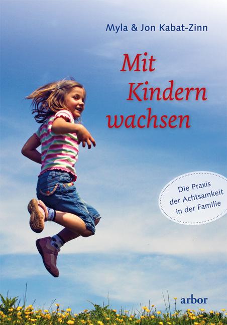 Mit Kindern wachsen als Buch von Myla Kabat-Zinn, Jon Kabat-Zinn