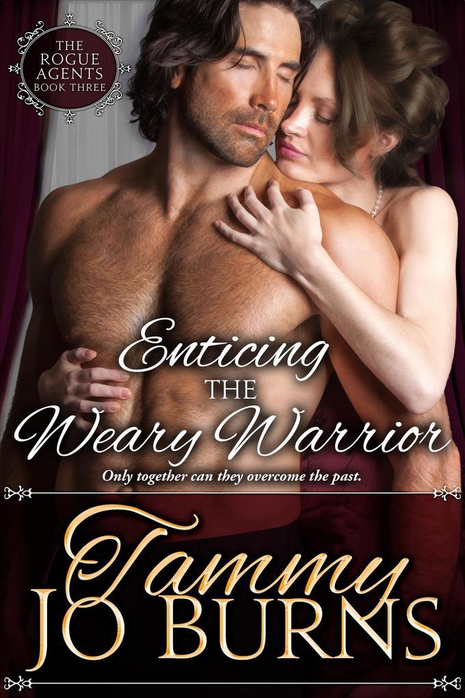 Enticing the Weary Warrior The Rogue Agents #3 als eBook von Tammy Jo Burns