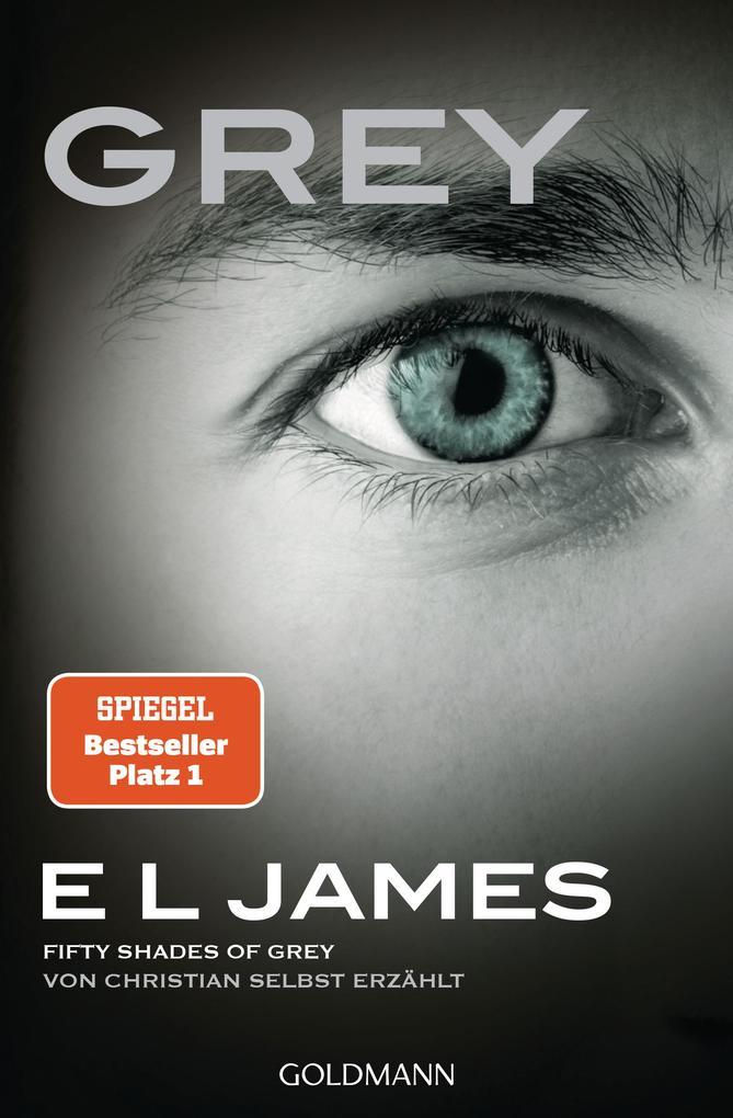 Grey - Fifty Shades of Grey von Christian selbst erzählt als Taschenbuch von E L James