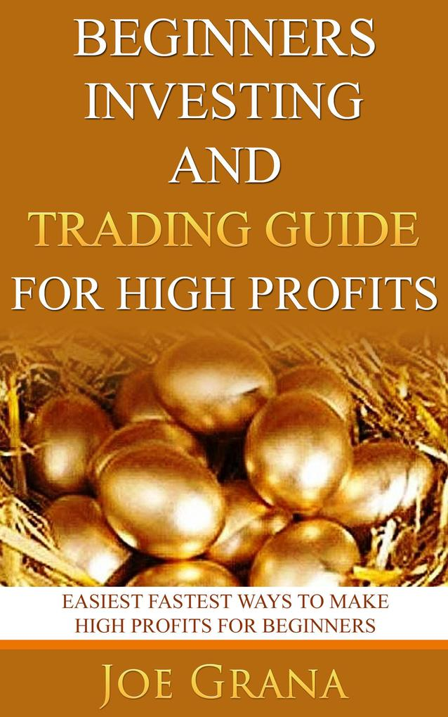 Beginners Investing and Trading Guide for High Profits als eBook von Joe Grana