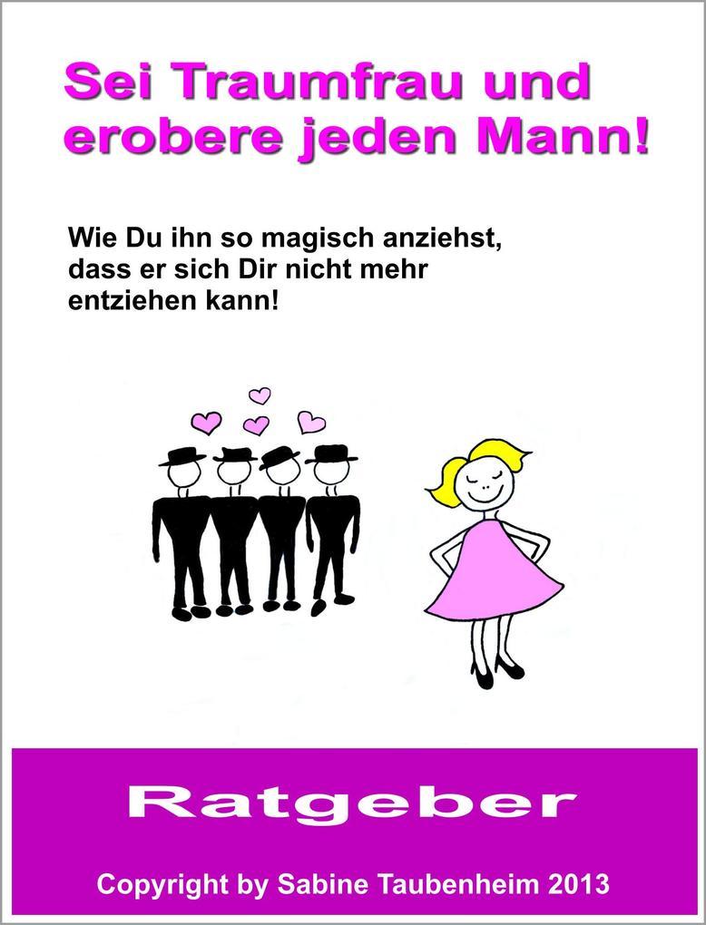 Sei Traumfrau und erobere jeden Mann als eBook von Sabine Taubenheim
