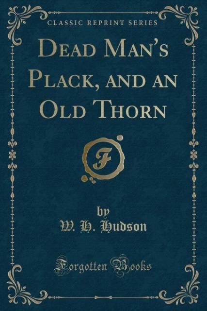 Dead Man´s Plack, and an Old Thorn (Classic Reprint) als Taschenbuch von W. H. Hudson