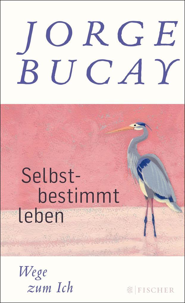 Selbstbestimmt leben als Buch von Jorge Bucay
