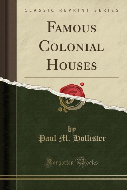 Famous Colonial Houses (Classic Reprint) als Taschenbuch von Paul M. Hollister
