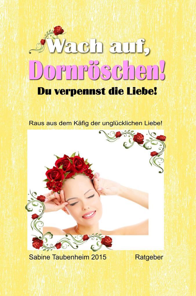 Wach auf Dornröschen Du verpennst die Liebe als eBook von Sabine Taubenheim