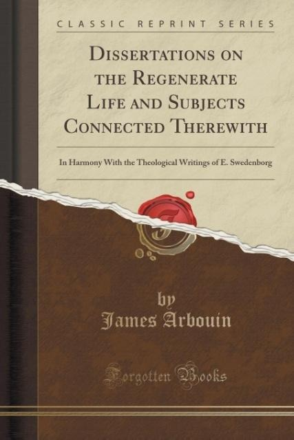 Dissertations on the Regenerate Life and Subjects Connected Therewith als Taschenbuch von James Arbouin