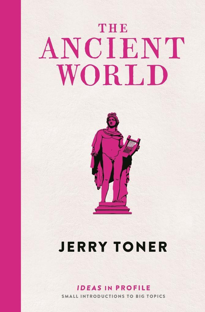 The Ancient World Ideas in Profile als eBook von Jerry Toner