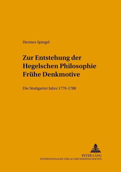 Zur Entstehung der Hegelschen Philosophie - Frühe Denkmotive als Buch von Hermes Spiegel
