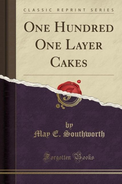 One Hundred One Layer Cakes Classic Reprint als Taschenbuch von May E. Southworth