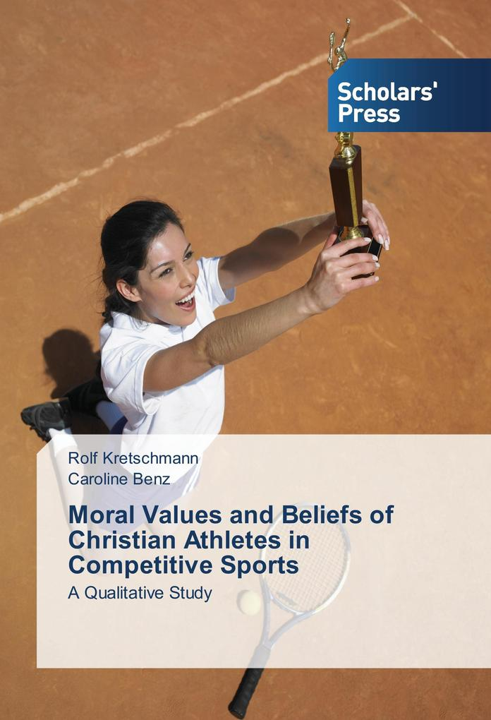Moral Values and Beliefs of Christian Athletes in Competitive Sports als Buch von Rolf Kretschmann Caroline Benz