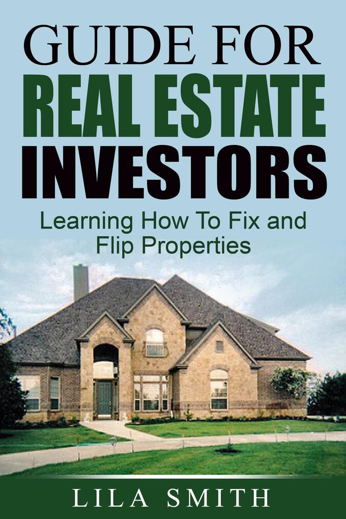Guide For Real Estate Investors Learning How To Fix And Flip Properties als eBook von Lila Smith