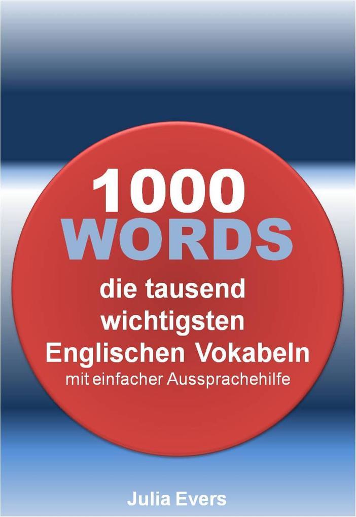 1000 WORDS die tausend wichtigsten Englischen Vokabeln mit einfacher Aussprachehilfe als eBook von Julia Evers