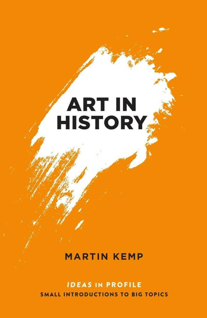 Art in History 600 BC - 2000 AD Ideas in Profile als eBook von Martin Kemp