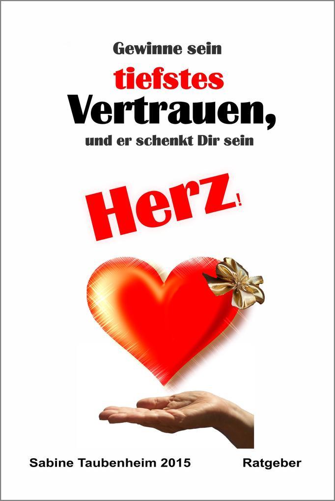 Gewinne sein tiefstes Vertrauen und er schenkt Dir sein Herz als eBook von Sabine Taubenheim