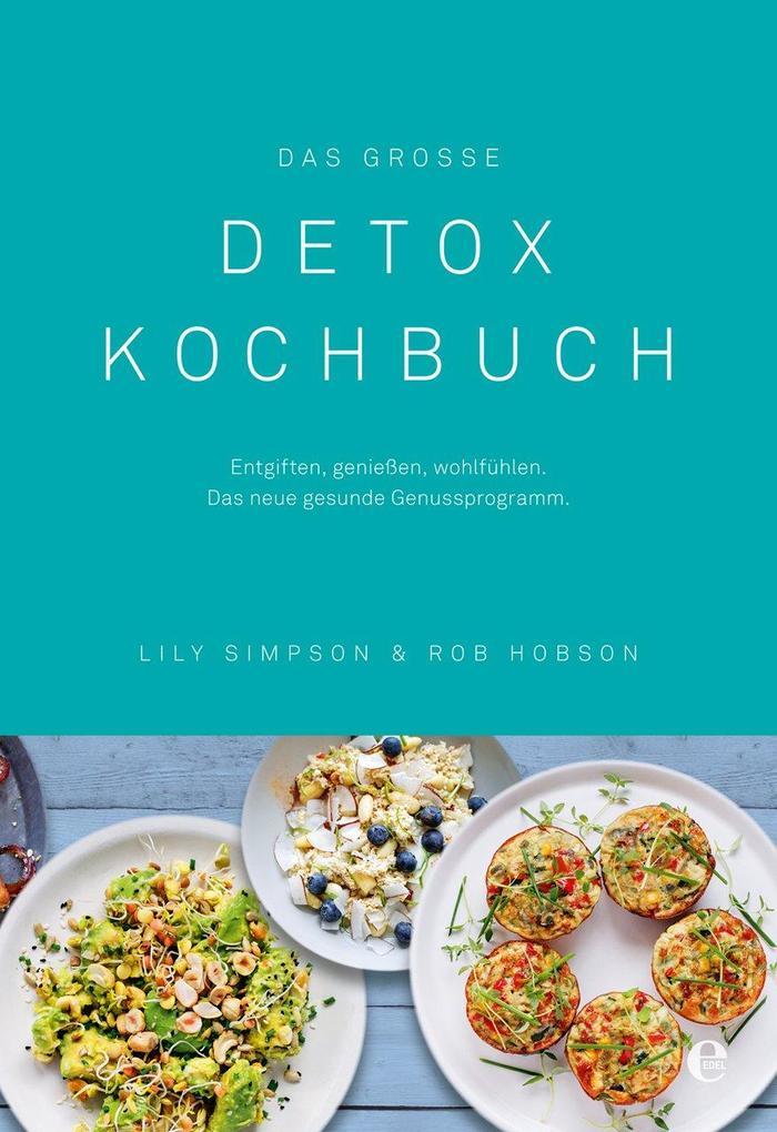 Das große Detox Kochbuch als Buch von Lily Simpson, Rob Hobson