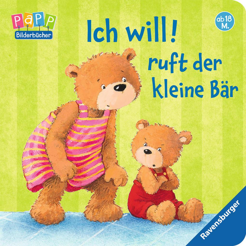 Ich will! ruft der kleine Bär als Buch von Sandra Grimm