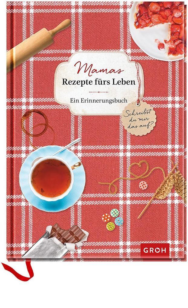 Mamas Rezepte fürs Leben: ein Erinnerungsbuch - Schreibst du mir das auf? als Buch von