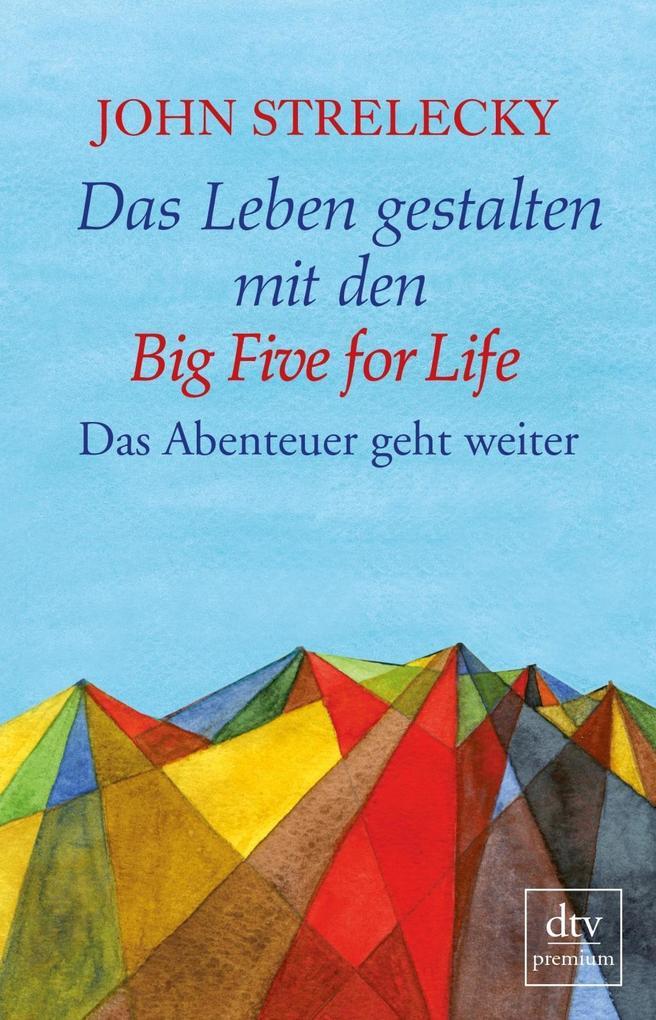 Das Leben gestalten mit den Big Five for Life als Taschenbuch von John Strelecky