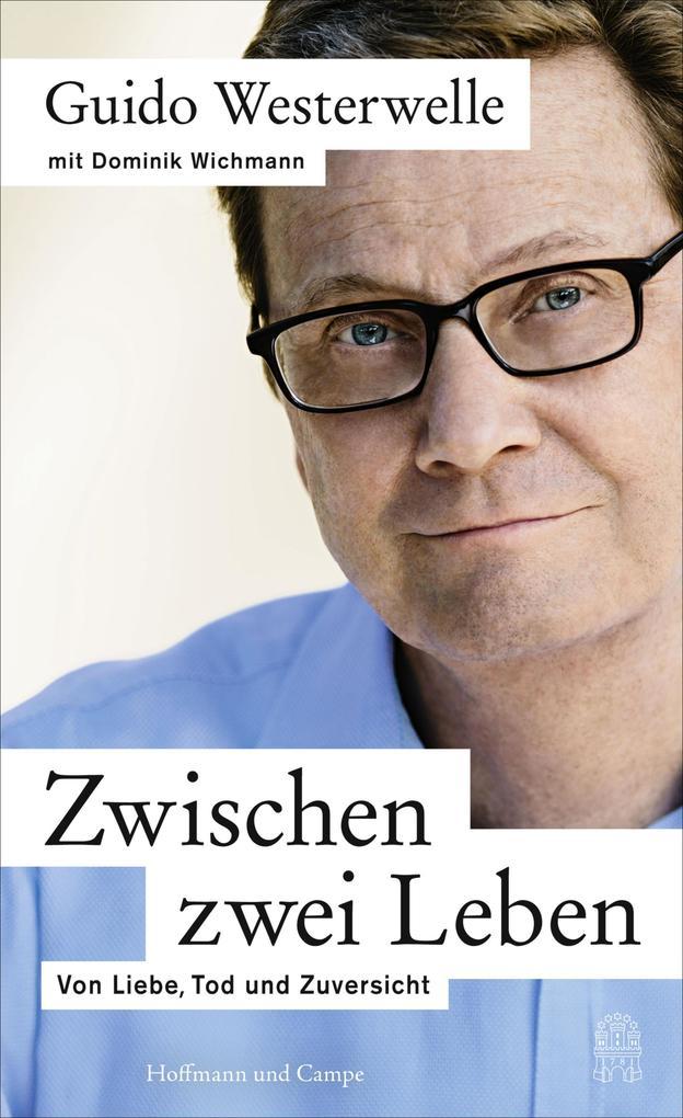 Zwischen zwei Leben als eBook von Guido Westerwelle, Dominik Wichmann