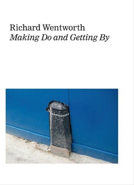 Richard Wentworth.  Making Do and Getting By als Buch von Hans-Ulrich Obrist, Richard Wentworth