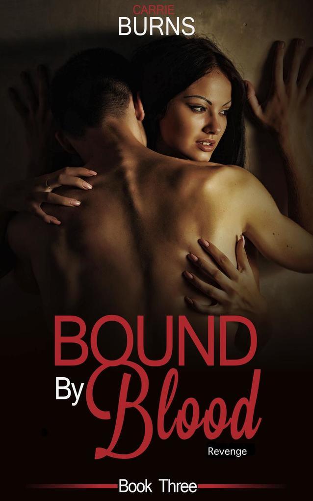 Bound By Blood Book Three Revenge als eBook von Carrie Burns