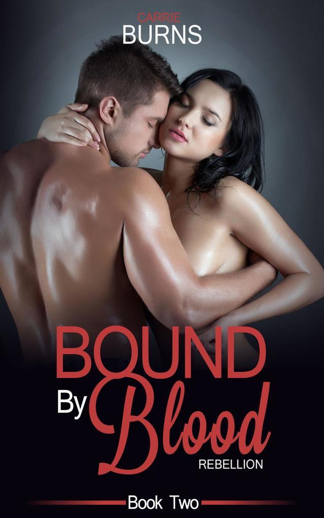 Bound By Blood Rebellion Book Two als eBook von Carrie Burns
