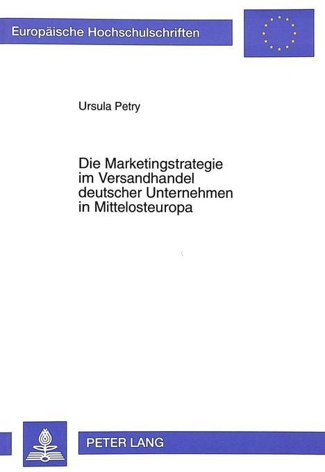 Die Marketingstrategie im Versandhandel deutscher Unternehmen in Mittelosteuropa als Buch von Ursula Petry