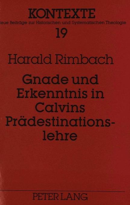 Gnade und Erkenntnis in Calvins Prädestinationslehre als Buch von Harald Rimbach