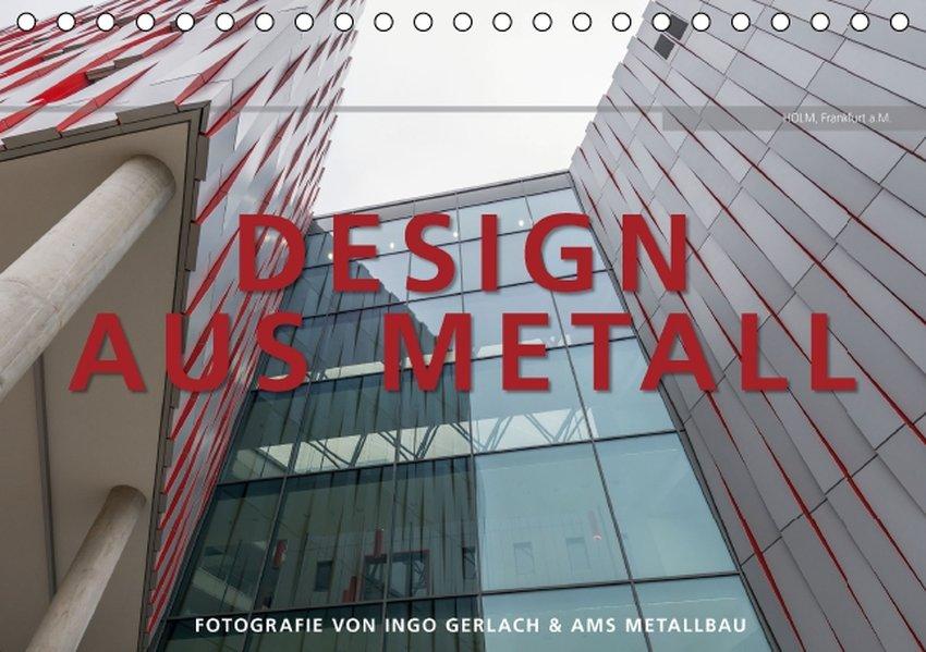 Design aus Metall. Fotografie von Ingo Gerlach und AMS Metallbau Tischkalender 2016 DIN A5 quer