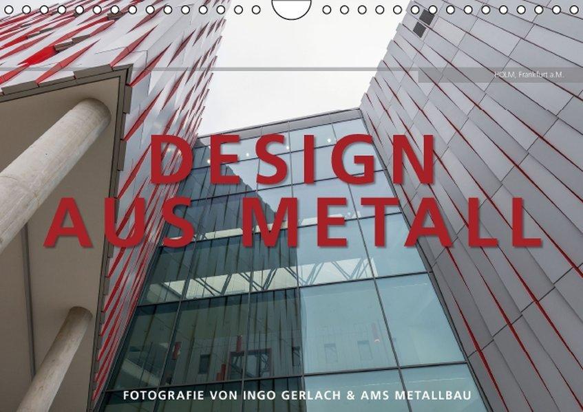 Design aus Metall. Fotografie von Ingo Gerlach und AMS Metallbau Wandkalender 2016 DIN A4 quer