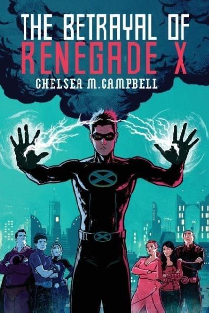 The Betrayal of Renegade X als Taschenbuch von Chelsea M. Campbell