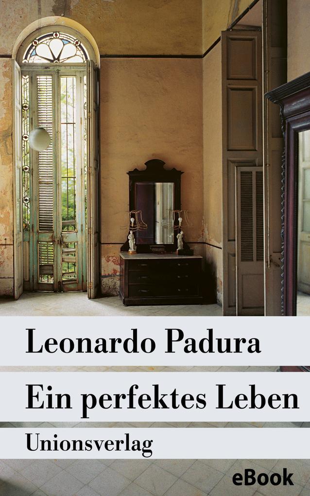Ein perfektes Leben als eBook von Leonardo Padura