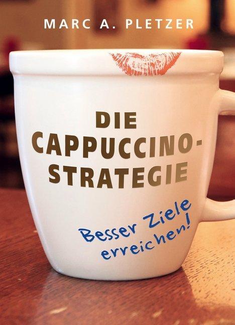 Die Cappuccino-Strategie als Buch von Marc A. Pletzer