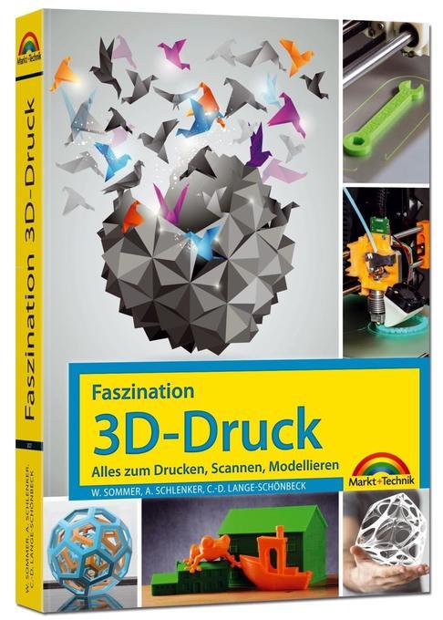 Faszination 3D Druck - Alles zum Drucken, Scannen, Modellieren als Buch von Werner Sommer, Andreas Schlenker, Claus-Diet