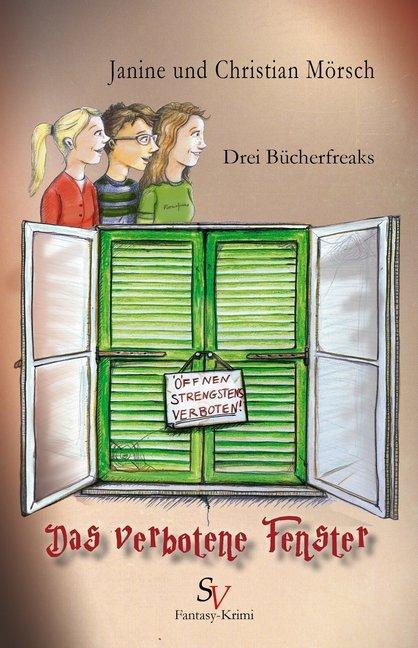 Drei Bücherfreaks - Das verbotene Fenster als Buch von Christian Mörsch, Janine Mörsch, Karin Schweitzer