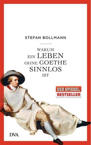 Warum ein Leben ohne Goethe sinnlos ist als Buch von Stefan Bollmann