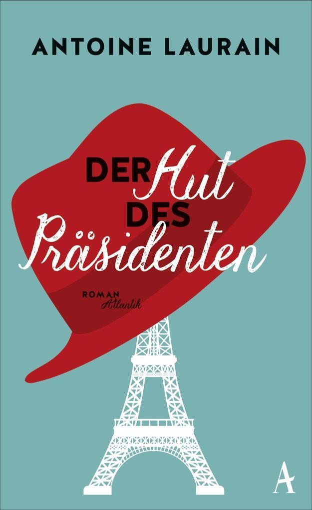 Der Hut des Präsidenten als Buch von Antoine Laurain