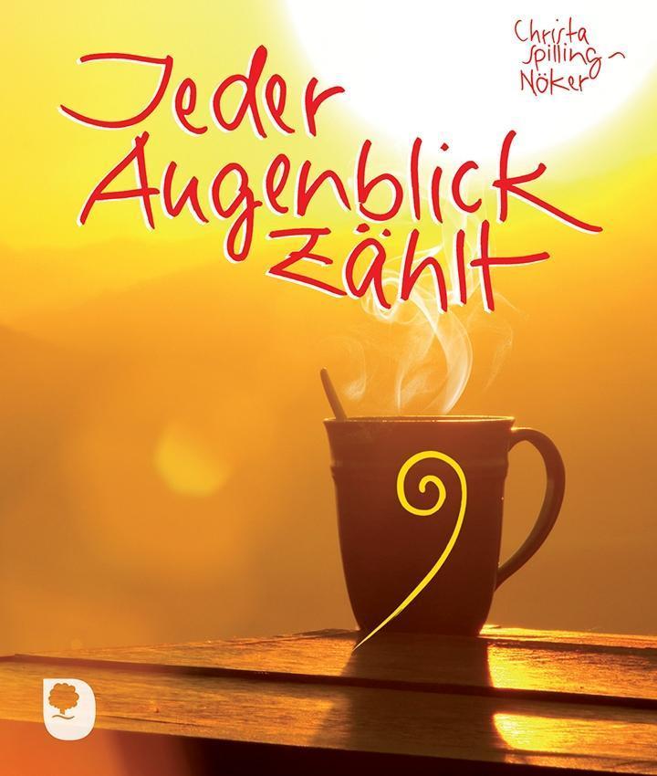 Jeder Augenblick zählt als Buch von Christa Spilling-Nöker